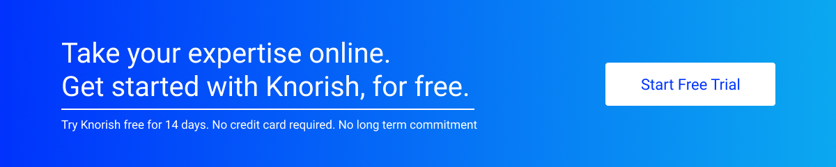 Take your expertise online. Get started with Knorish, For Free